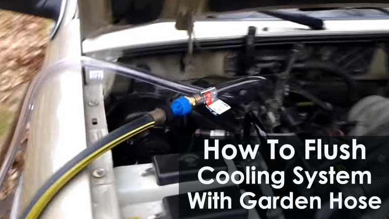 How To Flush Cooling System With Garden Hose